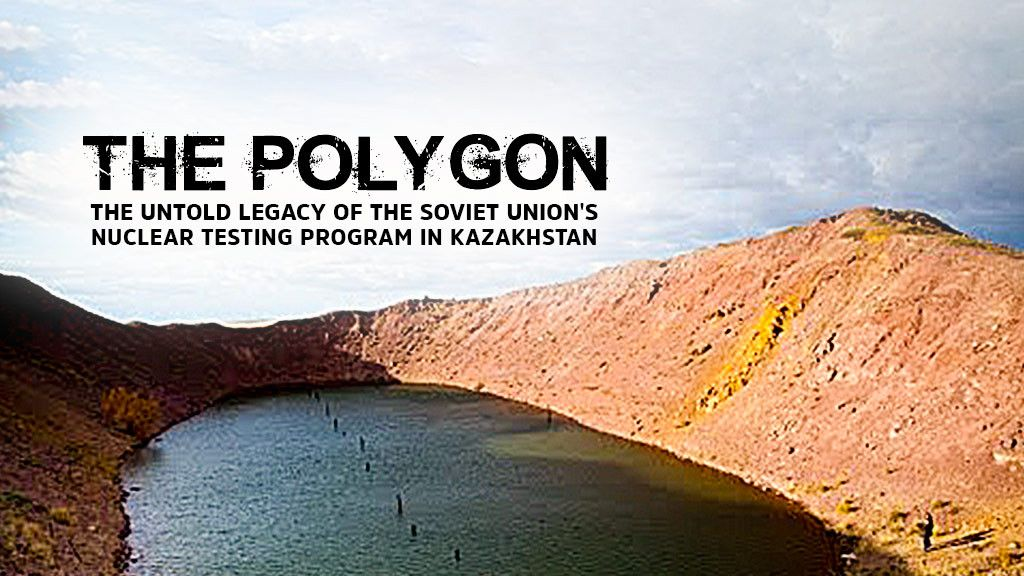 The Polygon: The Untold Legacy of the Soviet Union's Nuclear Testing Program in Kazakhstan