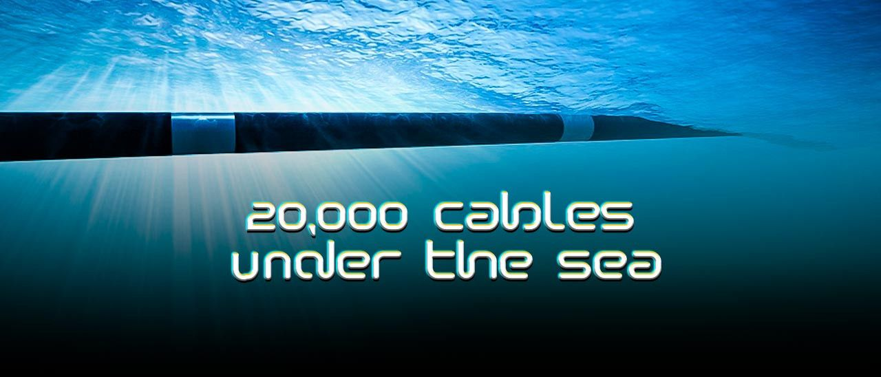20,000 Cables under the Sea