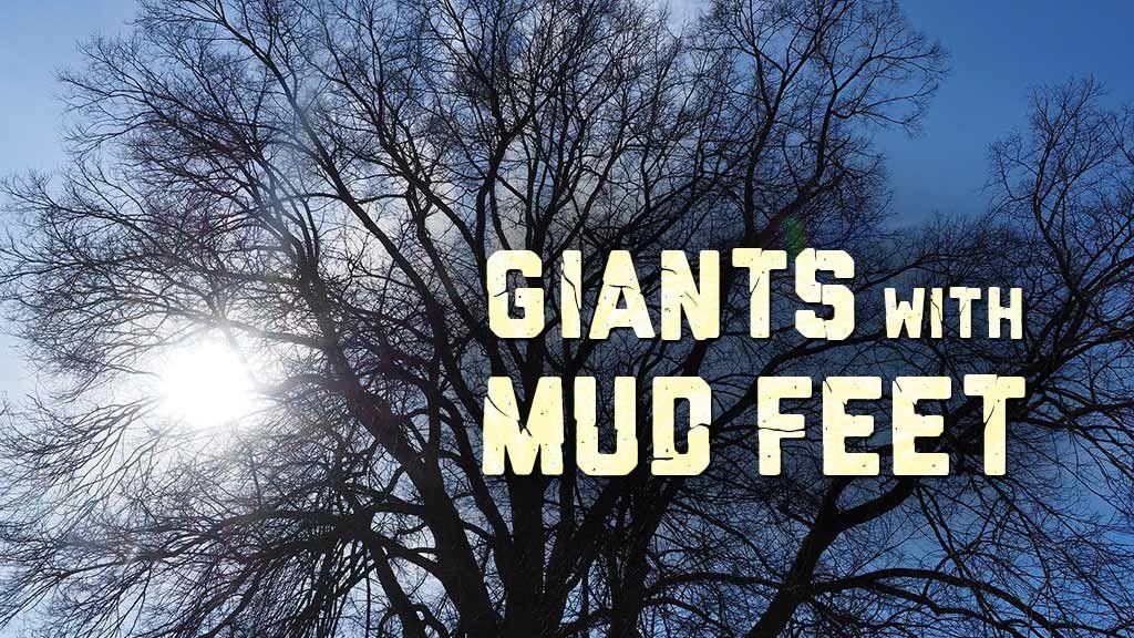 Giants with Mud Feet