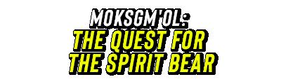Moksgm'ol : The Quest For The Spirit Bear